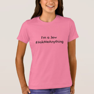 I'm a Jew - #AskMeAnything T-Shirt