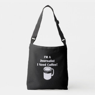 I'M A Journalist, I Need Coffee! Crossbody Bag