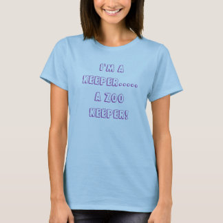 I'm a Keeper....A Zoo Keeper! T-Shirt