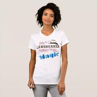 I'm a Lawbreaker Looking for Magic T-Shirt