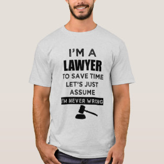 I'm a lawyer I'm never wrong funny men's shirt