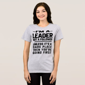 I'm A Leader Not A Follower T-Shirt