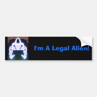 I'm A Legal Alien! Bumper Sticker