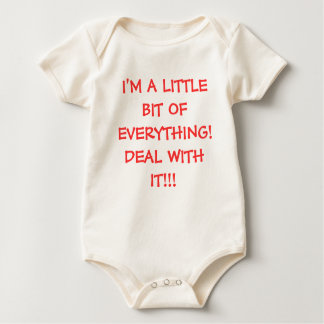 I'M A LITTLE BIT OF EVERYTHING! DEAL WITH IT!!! BABY BODYSUIT