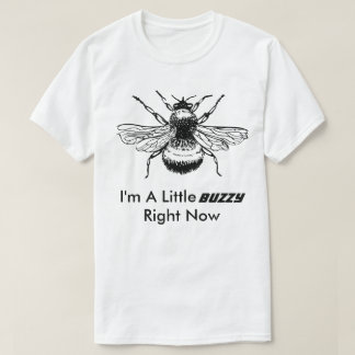 I'm A Little Buzzy Right Now Funny Bee T-Shirt