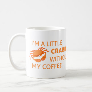 I'm A Little Crabby Without My Coffee | Funny Coffee Mug