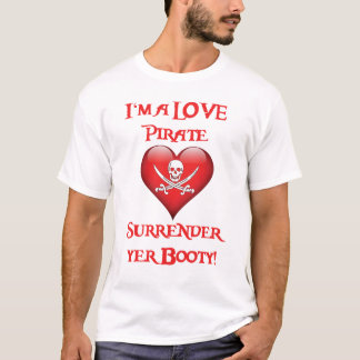 I'm a Love Pirate - Surrender Yer Booty T-Shirt