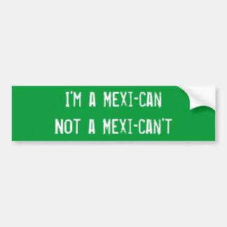 """""""I'm a Mexi-can"""" Bumper Sticker"""