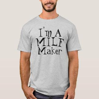 I'm A MILF Maker! T-Shirt