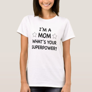 I'm a mom whats your superpower shirt