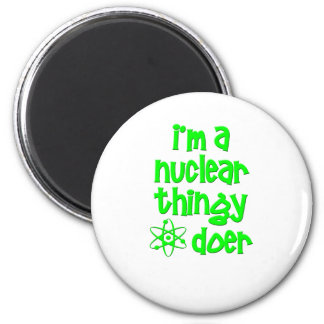 I'm A Nuclear Thingy Doer Magnets
