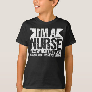 I'm A Nurse To Save Time I'm Always Right T-Shirt