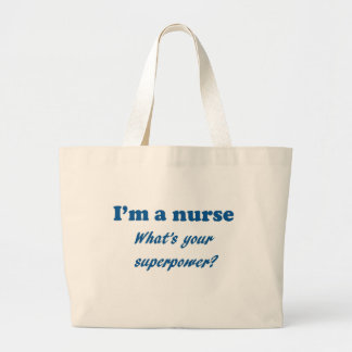 I'm a Nurse What's Your Super Power Nursing Gift Large Tote Bag