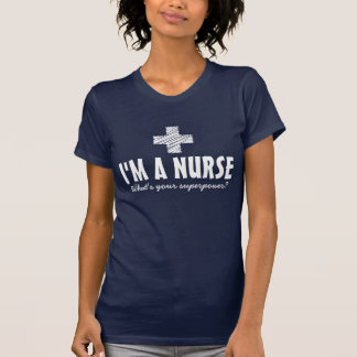 I'm a nurse what's your superpower tee shirts