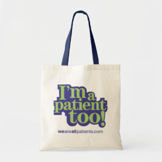 I'm A Patient Too! tote Budget Tote Bag