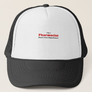 Im a Pharmacist Whats Your Superpower Trucker Hat
