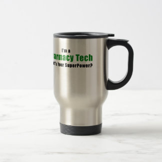 Im a Pharmacy Tech Whats Your Superpower Travel Mug
