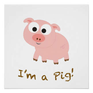 I'm A Pig Poster