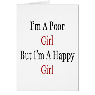 I'm A Poor Girl But I'm A Happy Girl Card