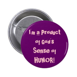 I'm a Product of God's Sense of HUMOR! Pinback Buttons