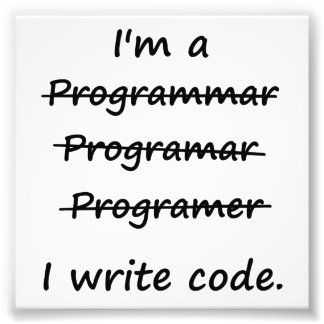 I'm a Programmer I Write Code Bad Speller Photo Print