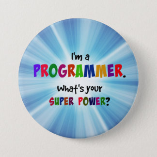 I'm a Programmer. What's Your Super Power? 7.5 Cm Round Badge