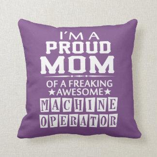 I'M A PROUD MACHINE OPERATOR'S MOM CUSHION