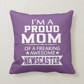I'M A PROUD NEWSCASTER'S MOM CUSHION