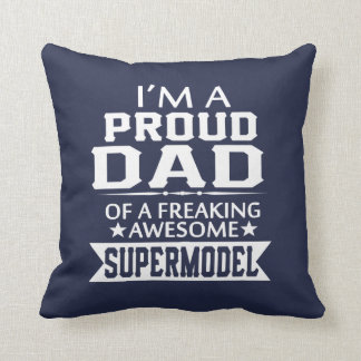 I'M A PROUD SUPERMODEL'S DAD CUSHION