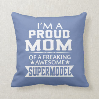 I'M A PROUD SUPERMODEL'S MOM CUSHION