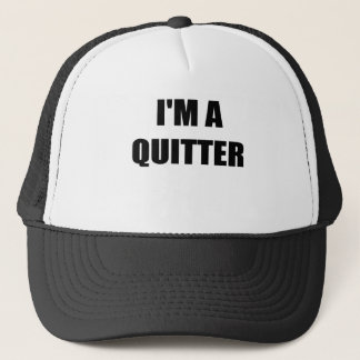 IM A QUITTER.png Trucker Hat