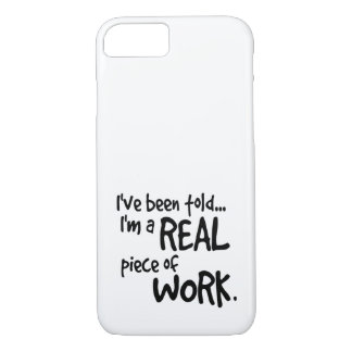 Im a Real Piece of Work iPhone 7 Case