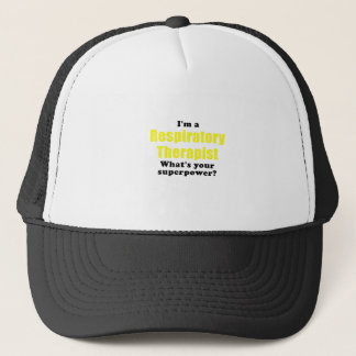 Im a Respiratory Therapist Whats Your Superpower Trucker Hat