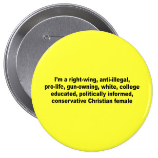 I'm a right wing, conservative chrisitan female 10 cm round badge