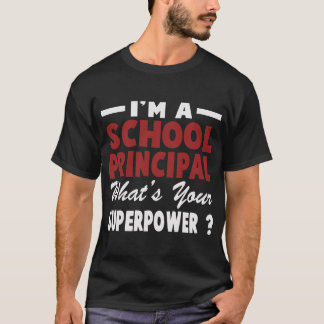 I'M A SCHOOL PRINCIPAL WHAT'S YOUR SUPERPOWER T-Shirt