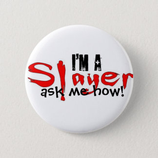 I'm a Slayer -- ask me how! 6 Cm Round Badge