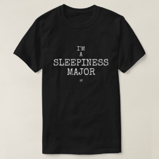 I'm a sleepiness major T-Shirt