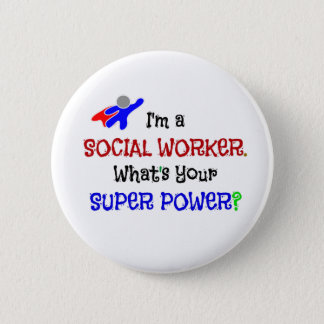 I'm a Social Worker. What's Your Super Power? 6 Cm Round Badge