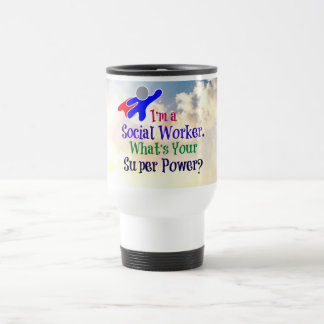 I'm a Social Worker. What's Your Super Power? Travel Mug