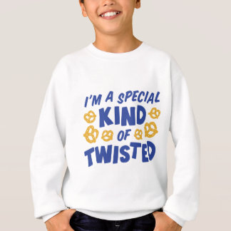 I'm a special kind of twisted sweatshirt