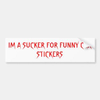 IM A SUCKER FOR FUNNY CAR STICKERS BUMPER STICKER
