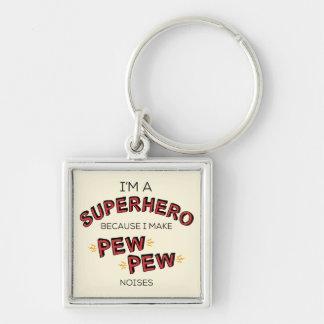 I'm A Superhero Because I Make PEW PEW Noises Key Ring