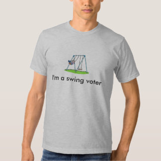 I'm a swing voter T-Shirt