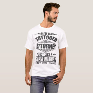 I'M A TATTOOED ATTORNEY JUST LIKE A NORMAL T-Shirt