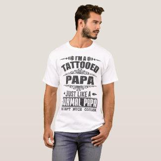 I'M A TATTOOED PAPA JUST LIKE A NORMAL PAPA T-Shirt
