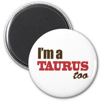 I'm A Taurus Too 6 Cm Round Magnet