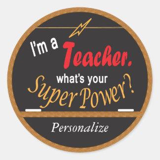 I'm a Teacher, What's your Super Power? Round Sticker