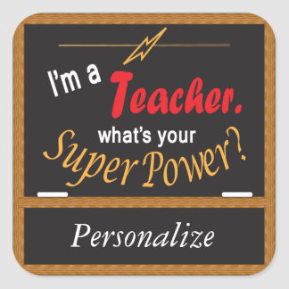 I'm a Teacher What's your Super Power? Square Sticker