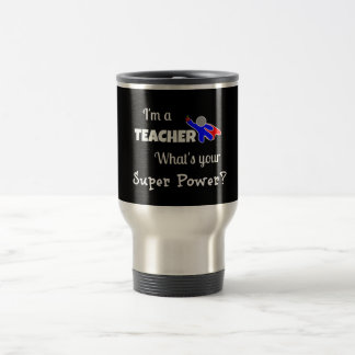 """""""I'm a Teacher. What's Your Super Power?"""" Stainless Steel Travel Mug"""