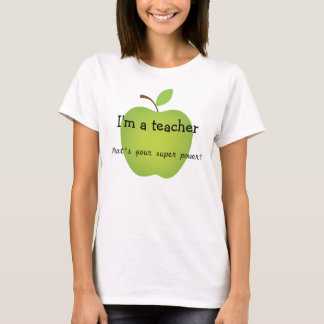 I'm a teacher, what's your super power? T-Shirt